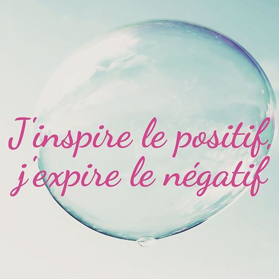 j'inspire le positif, j'expire le négatif