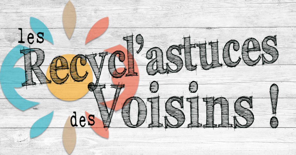 les recycl'astuces de l'association voisinage soustons